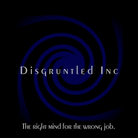 Disgruntled Inc - The right mind for the wrong job.